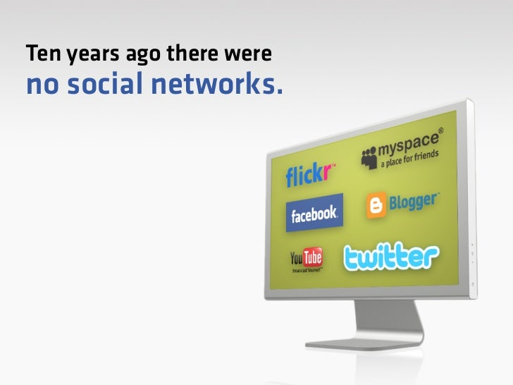 Ten years before that we didn't have the Web.