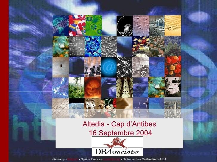 Germany -   Belgium   - Spain - France -   Luxembourg   - Netherlands – Switzerland  - USA Altedia - Cap d ' Antibes 16 Se...