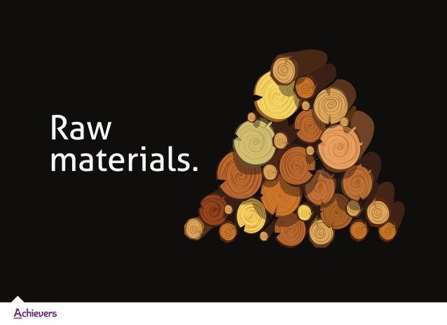 Raw materials.