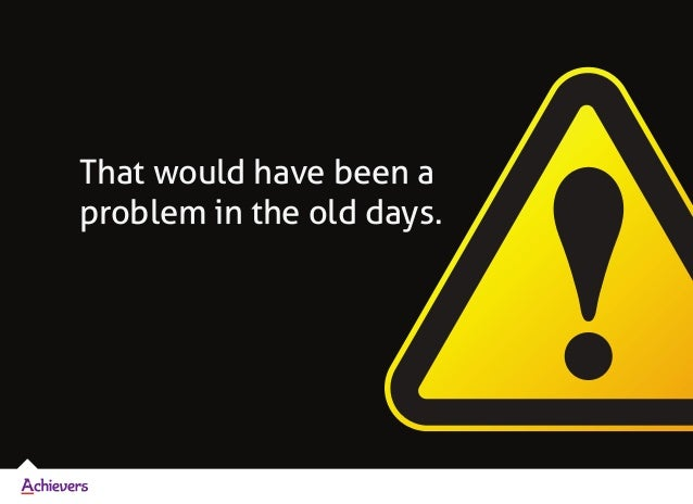 That would have been a problem in the old days.