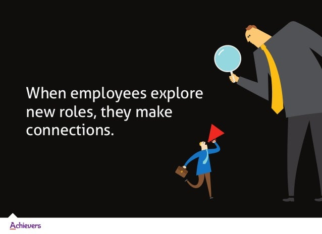 When employees explore new roles, they make connections.