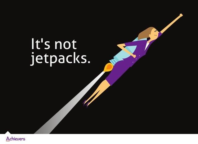 It's not jetpacks.