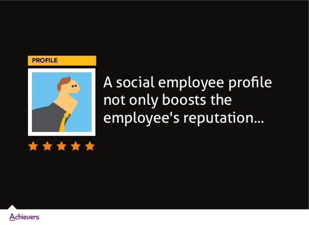 A social employee profile not only boosts the employee's reputation... PROFILE