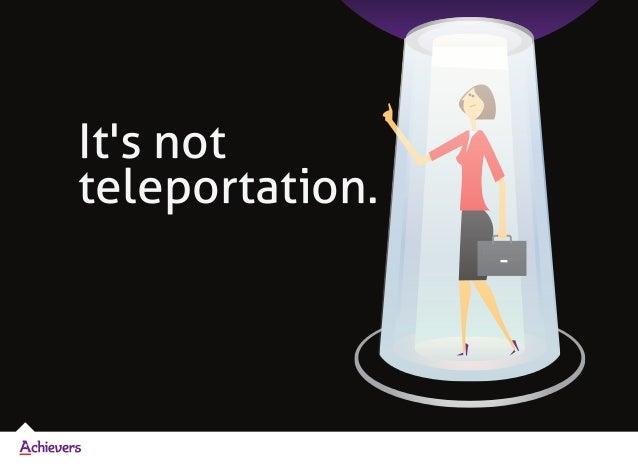 It's not teleportation.