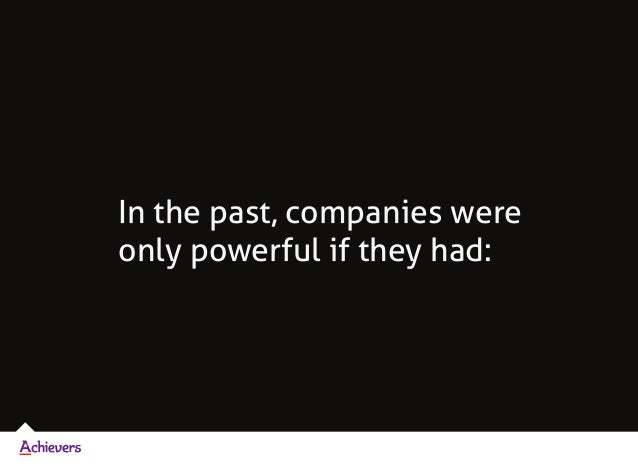 In the past, companies were only powerful if they had: