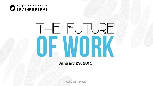 COPYRIGHT © 2015 The Future of WorkJanuary 29, 2015