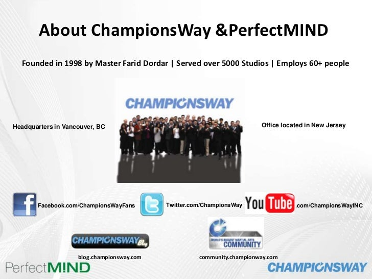 About ChampionsWay & PerfectMIND<br />Founded in 1998 by Master Farid Dordar | Served over 5000 Studios | Employs 60+ ...
