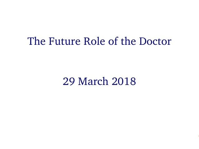 11The Future Role of the Doctor The Future Role of the Doctor 29 March 2018