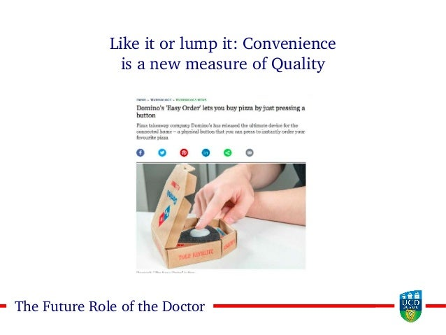 1616The Future Role of the Doctor Like it or lump it: Convenience is a new measure of Quality