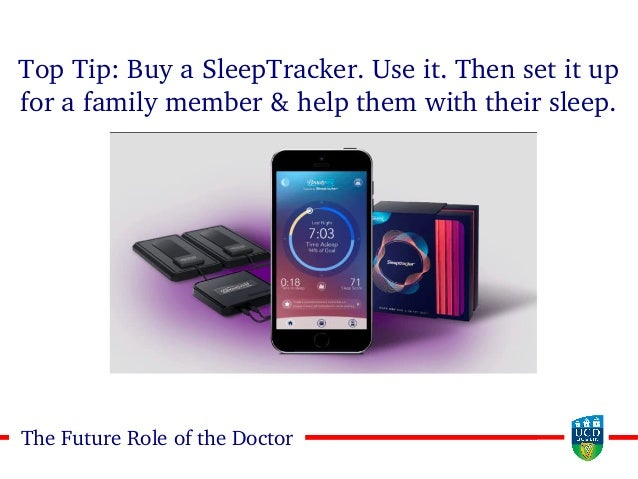 1919The Future Role of the Doctor Top Tip: Buy a SleepTracker. Use it. Then set it up for a family member & help them with...