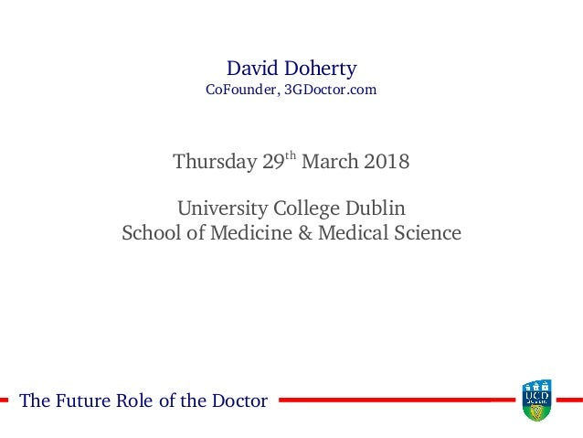 22The Future Role of the Doctor David Doherty CoFounder, 3GDoctor.com Thursday 29th March 2018 University College Dublin S...