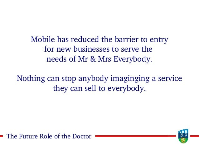 2020The Future Role of the Doctor Mobile has reduced the barrier to entry for new businesses to serve the needs of Mr & Mr...