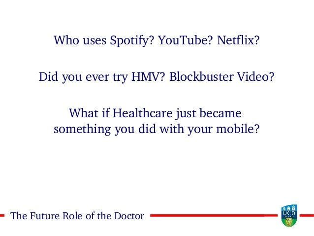 2121The Future Role of the Doctor Who uses Spotify? YouTube? Netflix? Did you ever try HMV? Blockbuster Video? What if Hea...