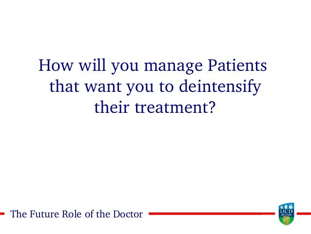 2424The Future Role of the Doctor How will you manage Patients that want you to deintensify their treatment?