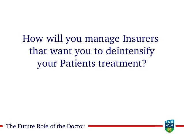 2525The Future Role of the Doctor How will you manage Insurers that want you to deintensify your Patients treatment?