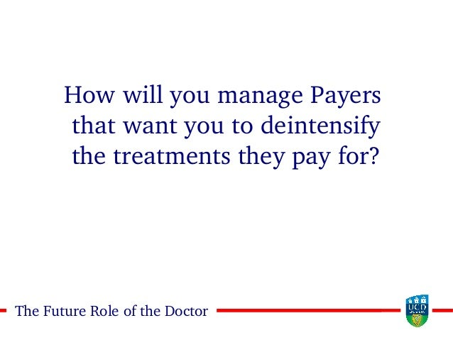 2626The Future Role of the Doctor How will you manage Payers that want you to deintensify the treatments they pay for?