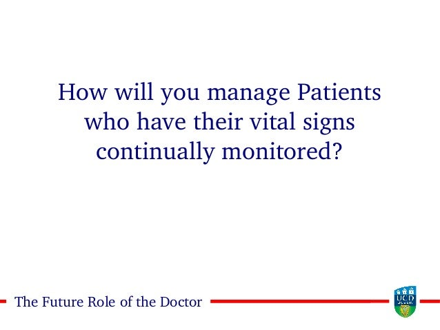 2727The Future Role of the Doctor How will you manage Patients who have their vital signs continually monitored?