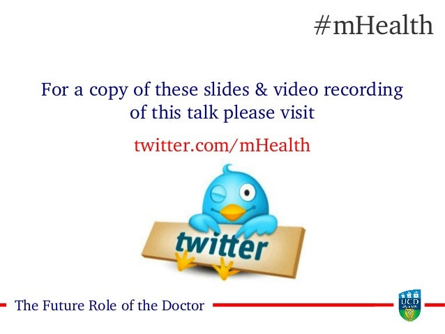 33The Future Role of the Doctor For a copy of these slides & video recording of this talk please visit twitter.com/mHealth...