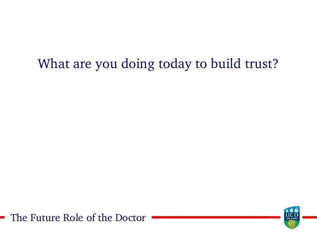 3232The Future Role of the Doctor What are you doing today to build trust?