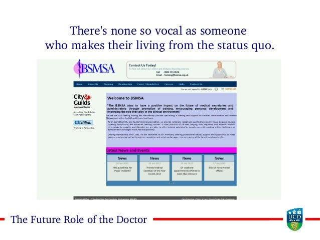66The Future Role of the Doctor There's none so vocal as someone who makes their living from the status quo.