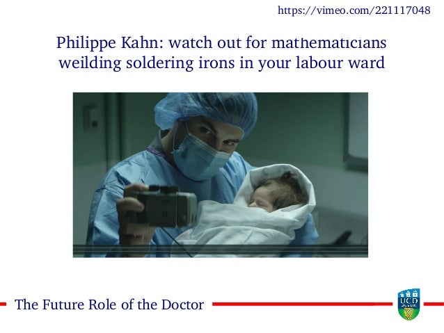 88The Future Role of the Doctor Philippe Kahn: watch out for mathematicians weilding soldering irons in your labour ward h...