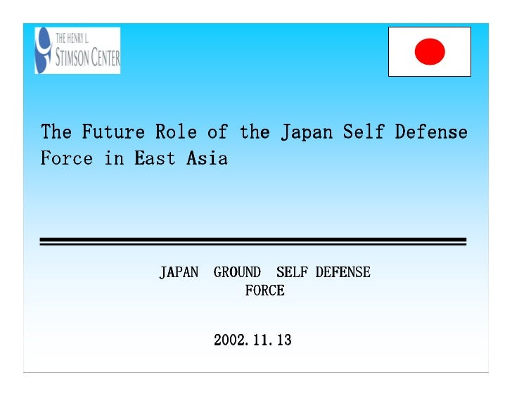 The Future Role of the Japan Self DefenseForce in East Asia           JAPAN GROUND SELF DEFENSE                     FORCE ...