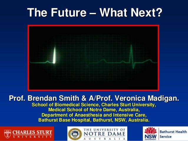 The Future – What Next? Prof. Brendan Smith & A/Prof. Veronica Madigan. School of Biomedical Science, Charles Sturt Univer...