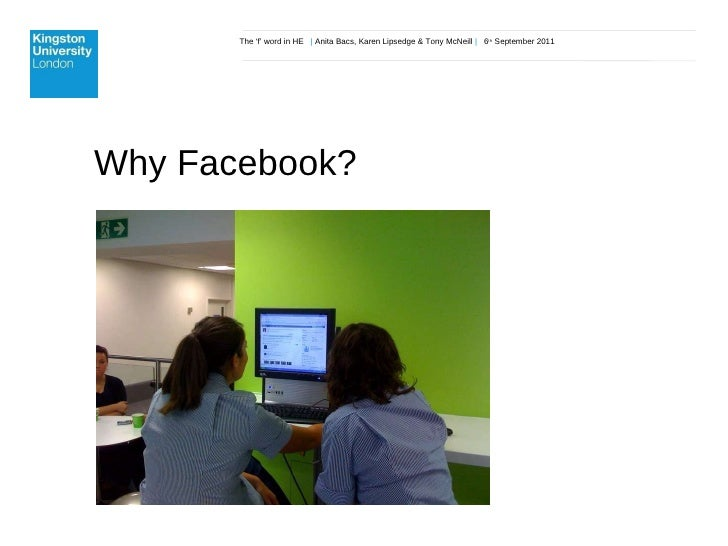 The 'f' word in HE  |  Anita Bacs, Karen Lipsedge & Tony McNeill  |  6 th  September 2011 Why Facebook?