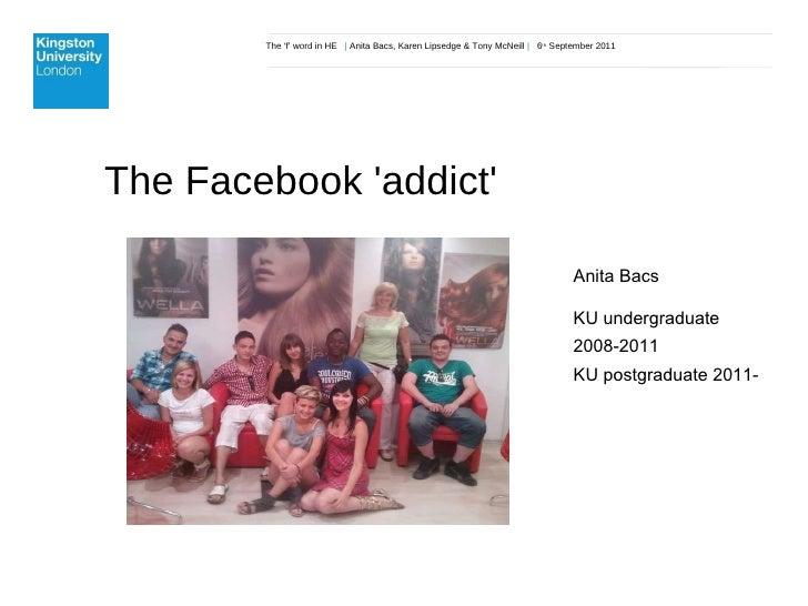 The 'f' word in HE  |  Anita Bacs, Karen Lipsedge & Tony McNeill  |  6 th  September 2011 The Facebook 'addict' Anita Bacs...