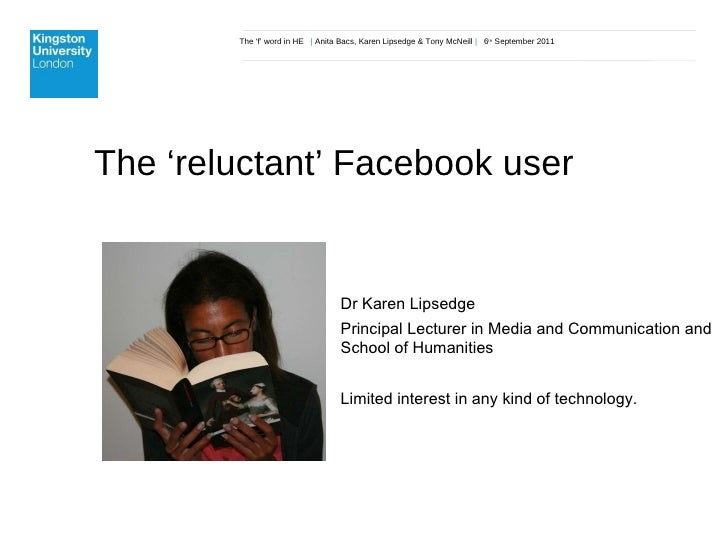 The 'f' word in HE  |  Anita Bacs, Karen Lipsedge & Tony McNeill  |  6 th  September 2011 The 'reluctant' Facebook user Dr...