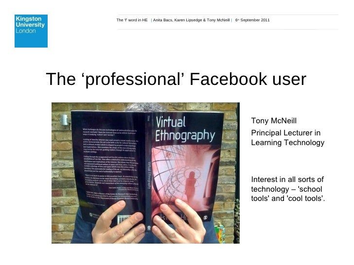 The 'f' word in HE  |  Anita Bacs, Karen Lipsedge & Tony McNeill  |  6 th  September 2011 The 'professional' Facebook user...