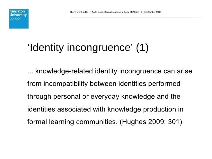 The 'f' word in HE  |  Anita Bacs, Karen Lipsedge & Tony McNeill  |  6 th  September 2011 ' Identity incongruence' (1) ......