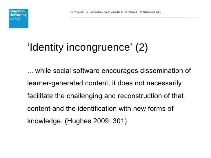 The 'f' word in HE  |  Anita Bacs, Karen Lipsedge & Tony McNeill  |  6 th  September 2011 ' Identity incongruence' (2) ......