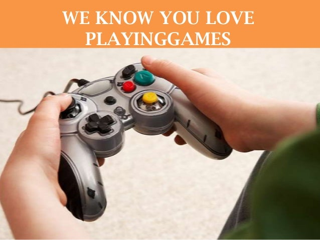 WE KNOW YOU LOVE  PLAYINGGAMES