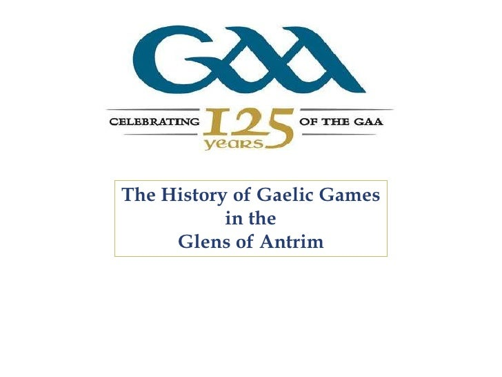 The History of Gaelic Games<br /> in the <br />Glens of Antrim<br />