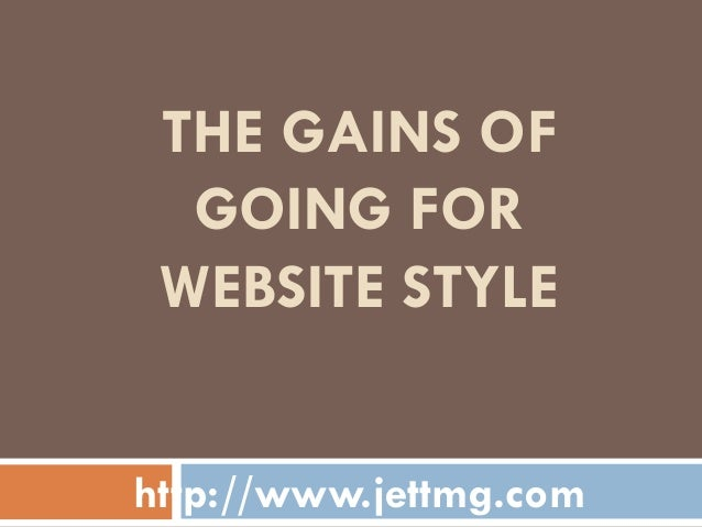 THE GAINS OF  GOING FOR WEBSITE STYLEhttp://www.jettmg.com