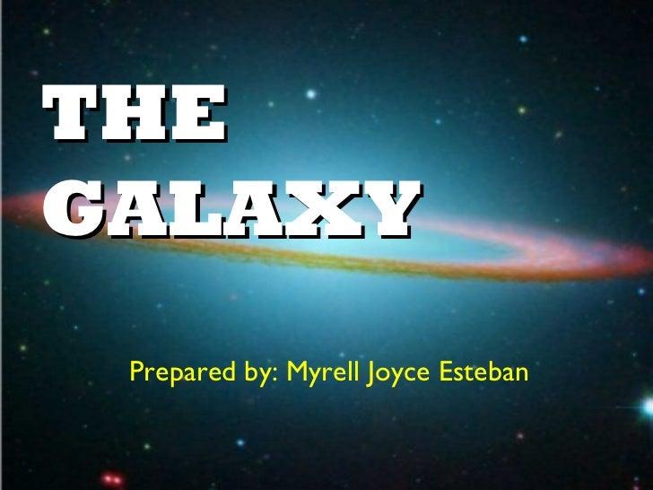 THEGALAXY Prepared by: Myrell Joyce Esteban