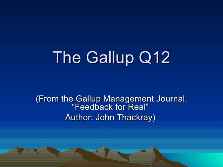 "The Gallup Q12 (From the Gallup Management Journal, ""Feedback for Real""  Author: John Thackray)"