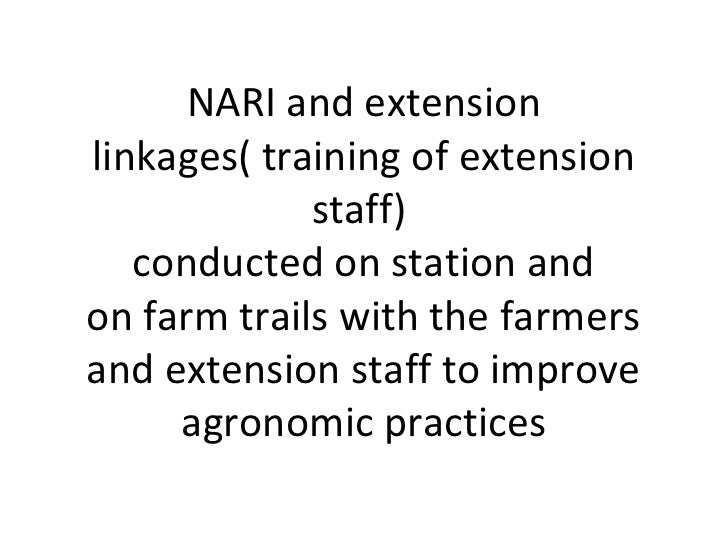 NARI and extensionlinkages( training of extension             staff)   conducted on station andon farm trails with the far...