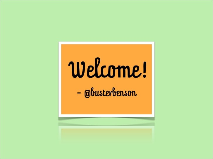 Welcome!- @busterbenson