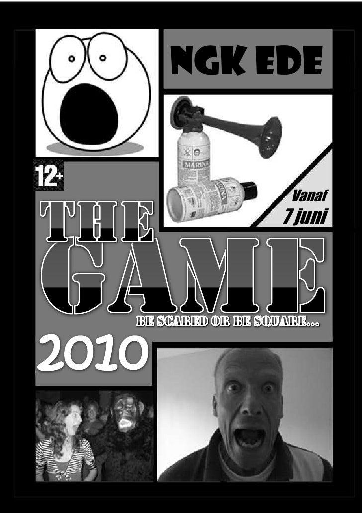 NGK Ede<br />the<br />Vanaf  <br />7 juni<br />GAME<br />Be ScareDorbe square…<br />2010<br />