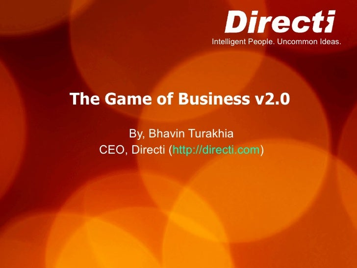 The Game of Business v2.0 By, Bhavin Turakhia CEO, Directi ( http://directi.com )