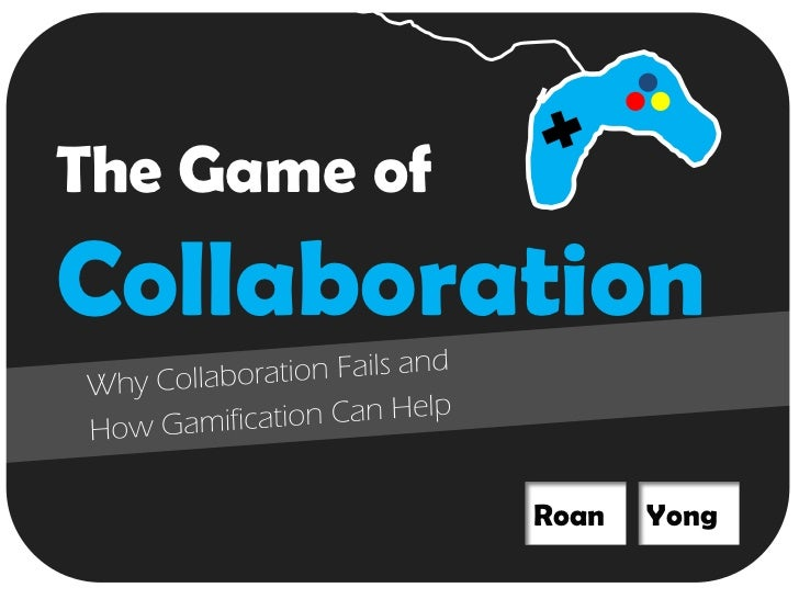 The Game ofCollaboration              Roan   Yong