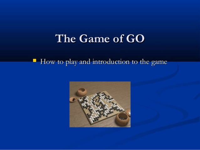 The Game of GO   How to play and introduction to the game