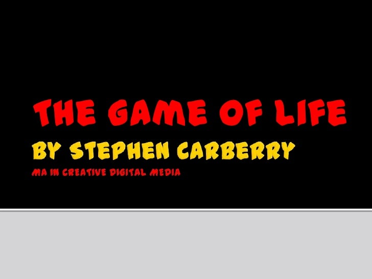By Stephen CarberryMA IN CREATIVE DIGITAL MEDIA<br />The Game of life<br />