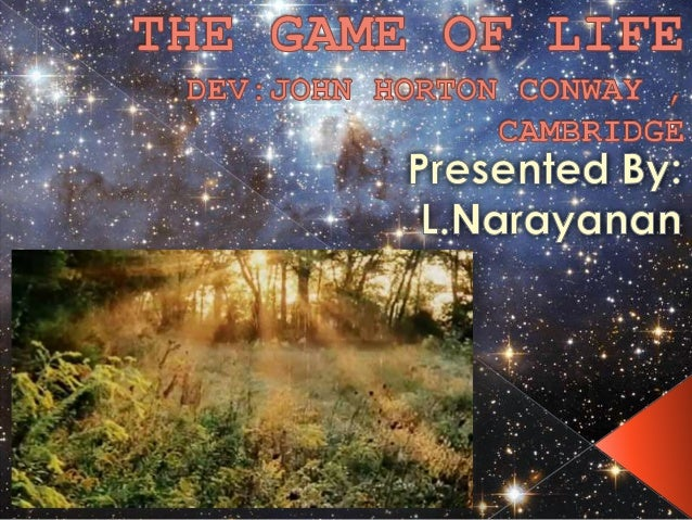 The Game of Life : An explanation UNIVERSITY OF CAMBRIDGE - JOHN CONWAY  2