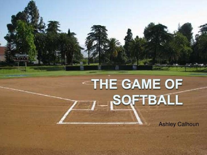 Ashley Calhoun<br />     The Game of Softball<br />
