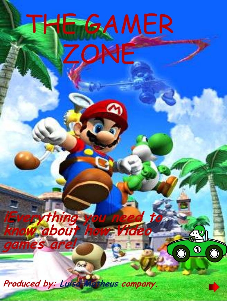 THE GAMER      ZONE¡Everything you need toknow about how Videogames are!Produced by: Luisa Matheus company.