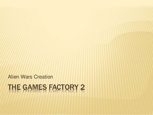 THE GAMES FACTORY 2 Alien Wars Creation