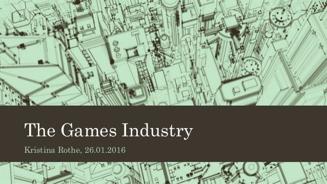 The Games Industry Kristina Rothe, 26.01.2016